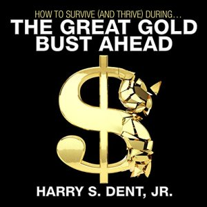 How to Survive (and Thrive) During the Great Gold Bust Ahead Audiobook By Harry S. Dent Jr. cover art