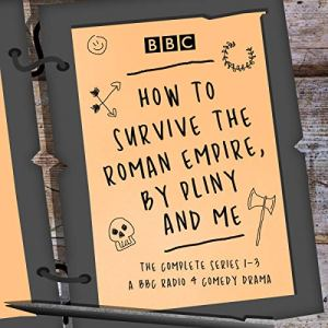 How to Survive the Roman Empire, by Pliny and Me: The Complete Series 1-3 Audiobook By Hattie Naylor cover art