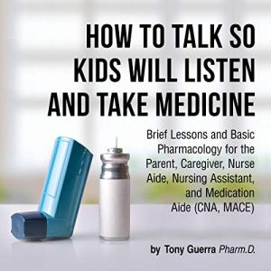 How to Talk so Kids Will Listen and Take Medicine Audiobook By Tony Guerra cover art