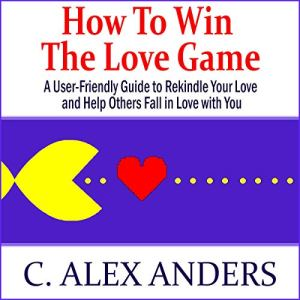 How to Win the Love Game Audiobook By C. Alex Anders cover art