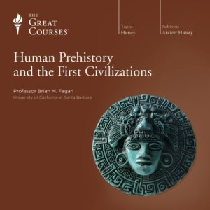 Human Prehistory and the First Civilizations Audiobook By Brian M. Fagan, The Great Courses cover art