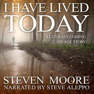 I Have Lived Today Audiobook By Steven Moore cover art