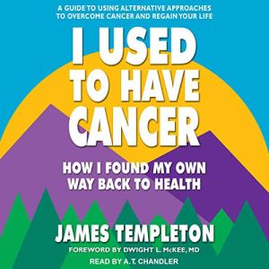 I Used to Have Cancer Audiobook By James Templeton, Dwight L. Mckee MD - foreword cover art