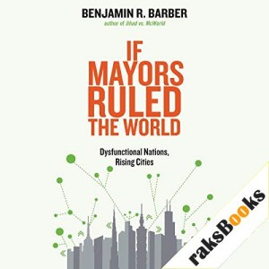 If Mayors Ruled the World Audiobook By Benjamin Barber cover art