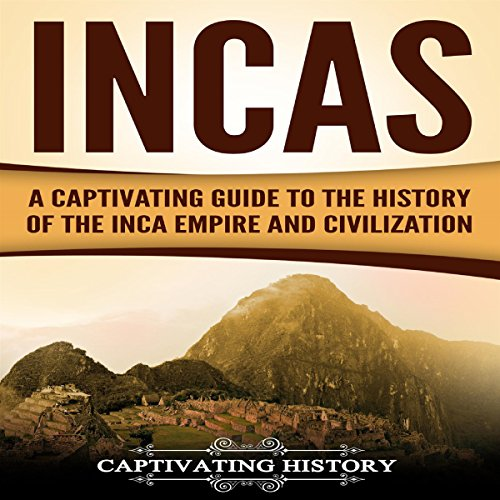 Incas: A Captivating Guide to the History of the Inca Empire and Civilization Audiobook By Captivating History cover art