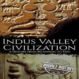 Indus Valley Civilization Audiobook By Hourly History cover art