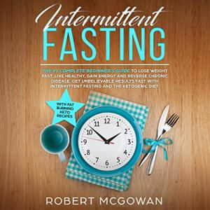 Intermittent Fasting: The #1 Complete Beginner's Guide for Weight Loss in 2019 Audiobook By Robert McGowan cover art