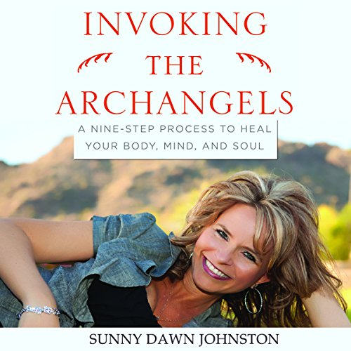 Invoking the Archangels: A Nine-Step Process to Heal Your Body, Mind, and Soul Audiobook By Sunny Dawn Johnston cover art
