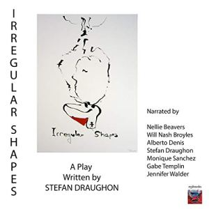 Irregular Shapes: A Play Audiobook By Stefan Draughon cover art