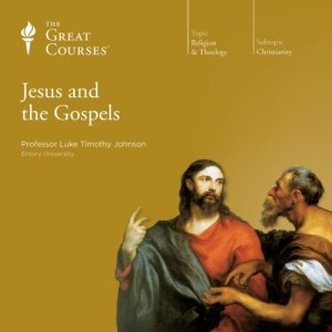 Jesus and the Gospels Audiobook By Luke Timothy Johnson, The Great Courses cover art