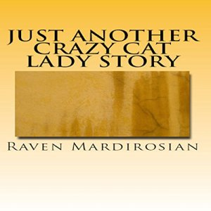 Just Another Crazy Cat Lady Story Audiobook By Raven Mardirosian cover art