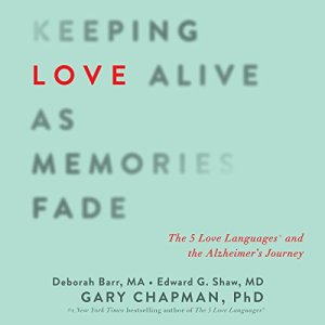 Keeping Love Alive as Memories Fade Audiobook By Gary Chapman, Edward G. Shaw, Debbie Barr cover art