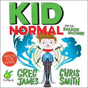 Kid Normal and the Shadow Machine Audiobook By Greg James, Chris Smith cover art