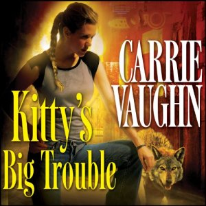 Kitty's Big Trouble Audiobook By Carrie Vaughn cover art