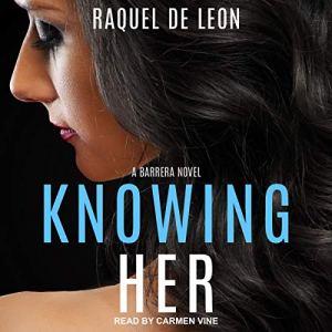Knowing Her Audiobook By Raquel De Leon cover art