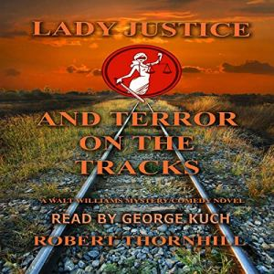 Lady Justice and Terror on the Tracks Audiobook By Robert Thornhill cover art