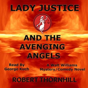 Lady Justice and the Avenging Angels Audiobook By Robert Thornhill cover art