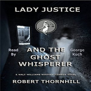 Lady Justice and the Ghost Whisperer Audiobook By Robert Thornhill cover art