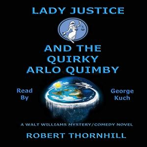 Lady Justice and the Quirky Arlo Quimby Audiobook By Robert Thornhill cover art