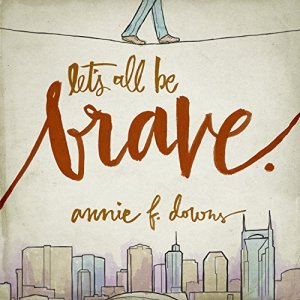 Let's All Be Brave Audiobook By Annie F. Downs cover art