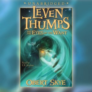 Leven Thumps and the Eyes of the Want Audiobook By Obert Skye cover art