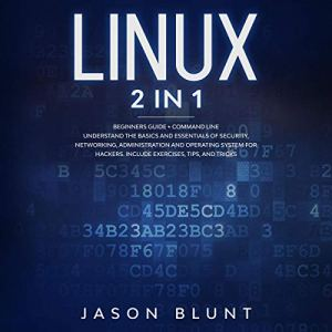 Linux 2 in 1: Beginners Guide + Command Line Audiobook By Jason Blunt cover art