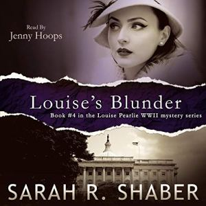 Louise's Blunder: A 1940s spy thriller set in wartime Washington (A Louise Pearlie Mystery) Audiobook By Sarah R. Shaber cover art