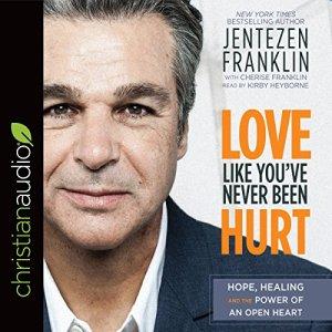 Love Like You've Never Been Hurt Audiobook By Jentezen Franklin, Cheris Franklin - contributor cover art