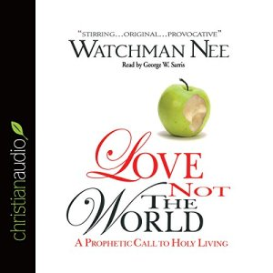 Love Not the World Audiobook By Watchman Nee cover art