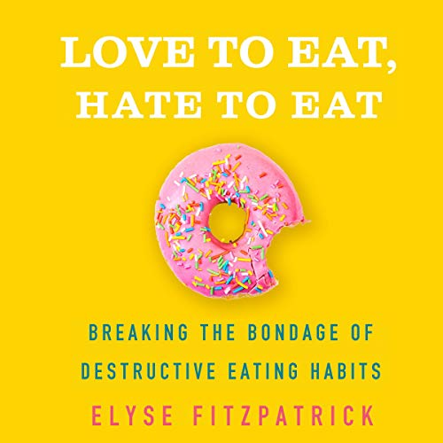 Love to Eat, Hate to Eat Audiobook By Elyse Fitzpatrick cover art