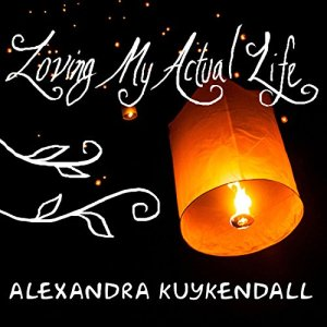 Loving My Actual Life Audiobook By Alexandra Kuykendall cover art