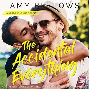 The Accidental Everything: A M/M Nonshifter MPreg Story Set in the Omegaverse Audiobook By Amy Bellows cover art