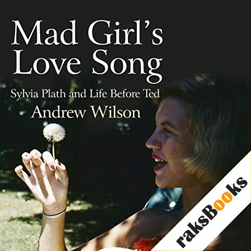 Mad Girl's Love Song: Sylvia Plath and Life Before Ted Audiobook By Andrew Wilson cover art