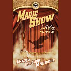 Magic Show Audiobook By Lawrence Michaelis, Maya Kaathryn Bohnhoff cover art
