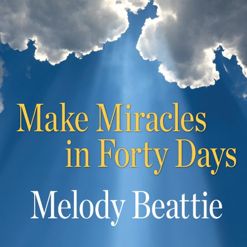 Make Miracles in Forty Days Audiobook By Melody Beattie cover art