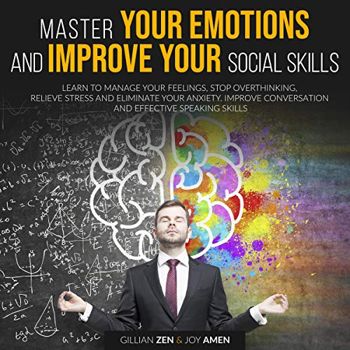 Master Your Emotions and Improve Your Social Skills Audiobook By Gillian Zen, Joy Amen cover art