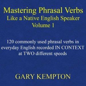 Mastering Phrasal Verbs like a Native English Speaker Audiobook By Gary Kempton cover art