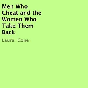 Men Who Cheat and the Women Who Take Them Back Audiobook By Laura Cone cover art