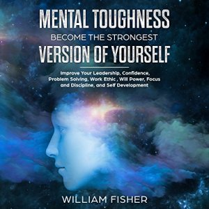 Mental Toughness Become the Strongest Version of Yourself Audiobook By William Fisher cover art