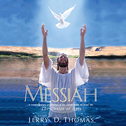 Messiah: A Contemporary Adaptation of the Classic Work on Jesus' Life, the Desire of Ages by Thomas, Jerry D Audiobook By Jerry D. Thomas cover art