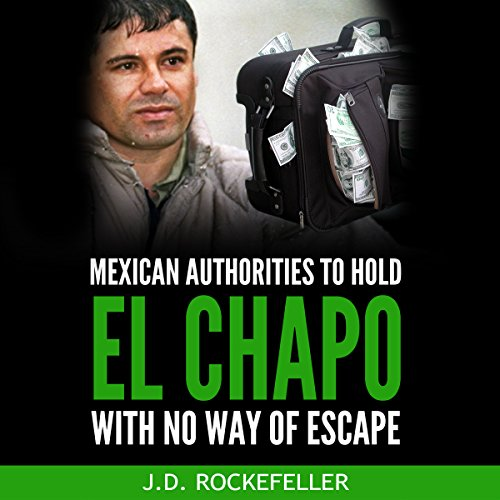 Mexican Authorities to Hold El Chapo with No Way of Escape Audiobook By J.D. Rockefeller cover art