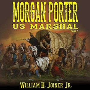Morgan Porter: US Marshal, Book 8 Audiobook By William H. Joiner Jr., Robert Hanlon, John D. Fie Jr., Cherokee Parks cover art