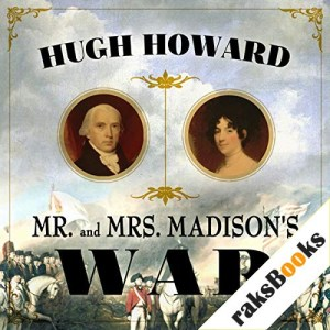 Mr and Mrs Madison's War Audiobook By Hugh Howard cover art