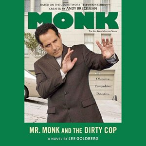 Mr. Monk and the Dirty Cop Audiobook By Lee Goldberg cover art