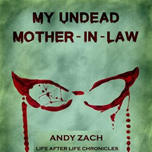 My Undead Mother-in-Law: The Family Zombie with Anger Management Issues Audiobook By Andy Zach cover art