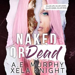 Naked or Dead Audiobook By A.E. Murphy, Xela Knight cover art