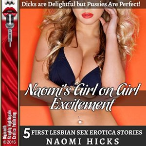 Naomi's Girl on Girl Excitement: D--ks Are Delightful but P---ies Are Perfect! Audiobook By Naomi Hicks cover art