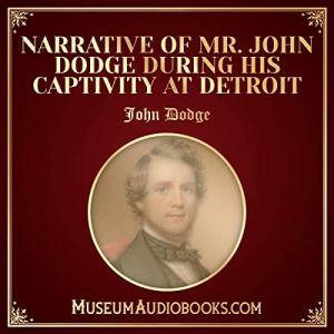 Narrative of Mr. John Dodge During His Captivity at Detroit Audiobook By John Dodge cover art