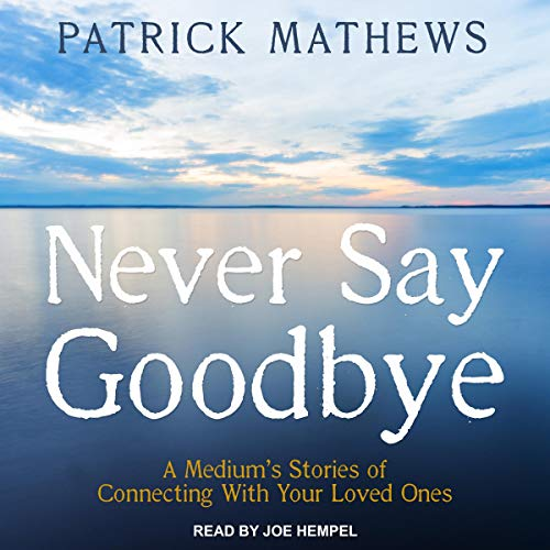 Never Say Goodbye Audiobook By Patrick Mathews cover art