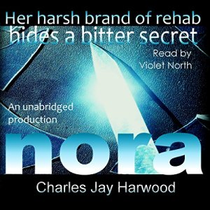 Nora: A Love Hate Romance Suspense Thriller with a Bitter Secret Audiobook By Charles Jay Harwood cover art